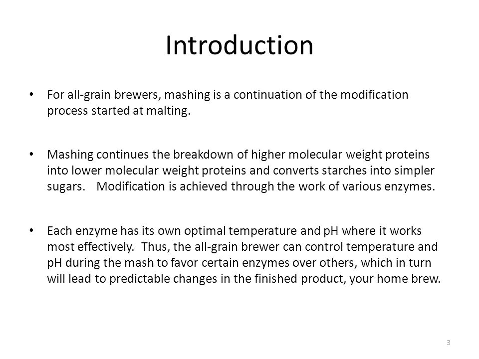 Introduction For all-grain brewers, mashing is a continuation of the modification process started at malting.