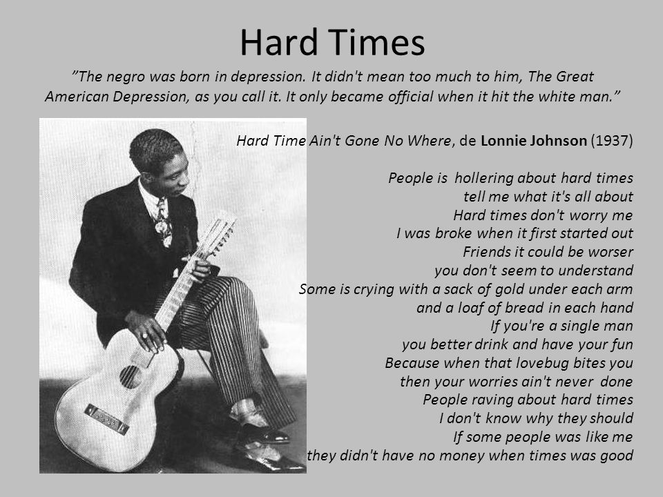 Hard Times The negro was born in depression.