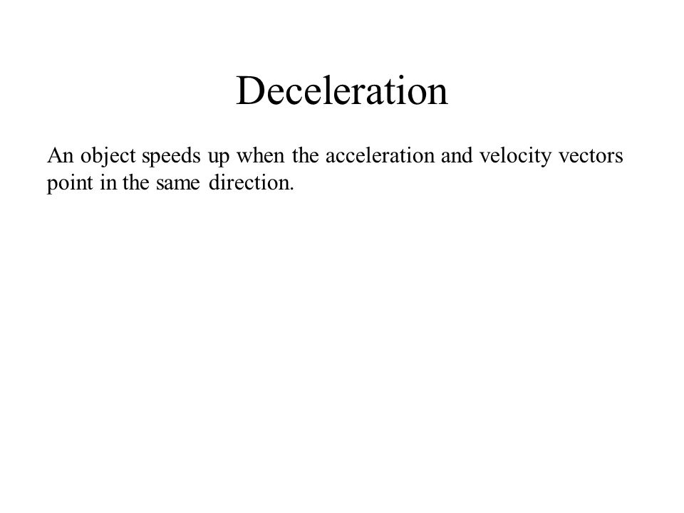 An object speeds up when the acceleration and velocity vectors point in the same direction.
