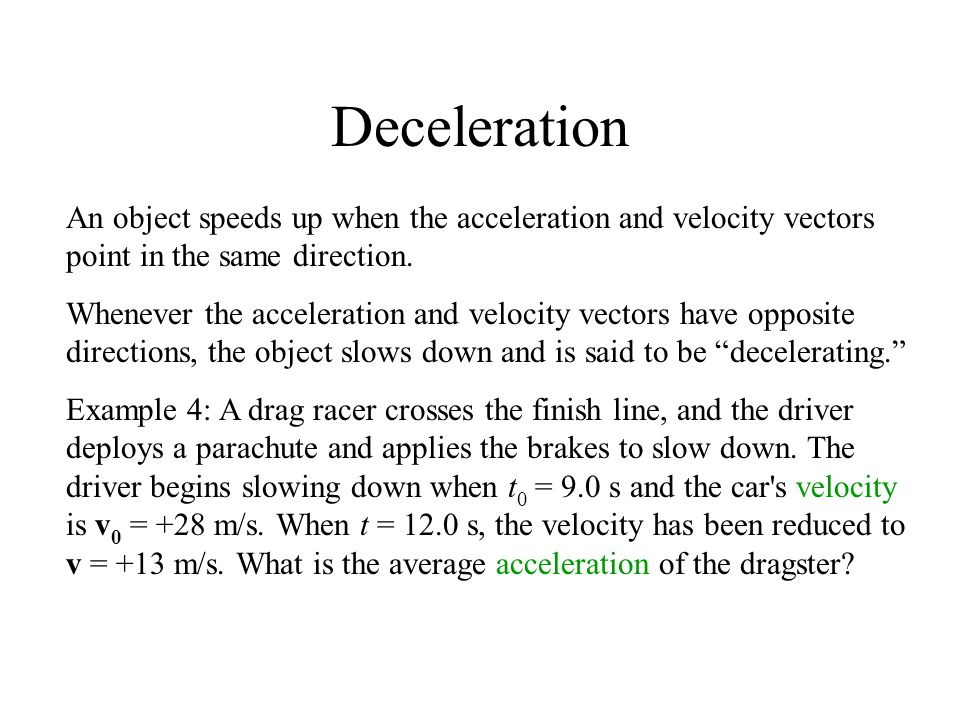 Deceleration An object speeds up when the acceleration and velocity vectors point in the same direction.