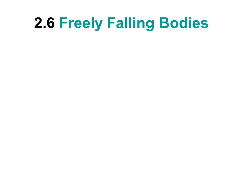 2.6 Freely Falling Bodies