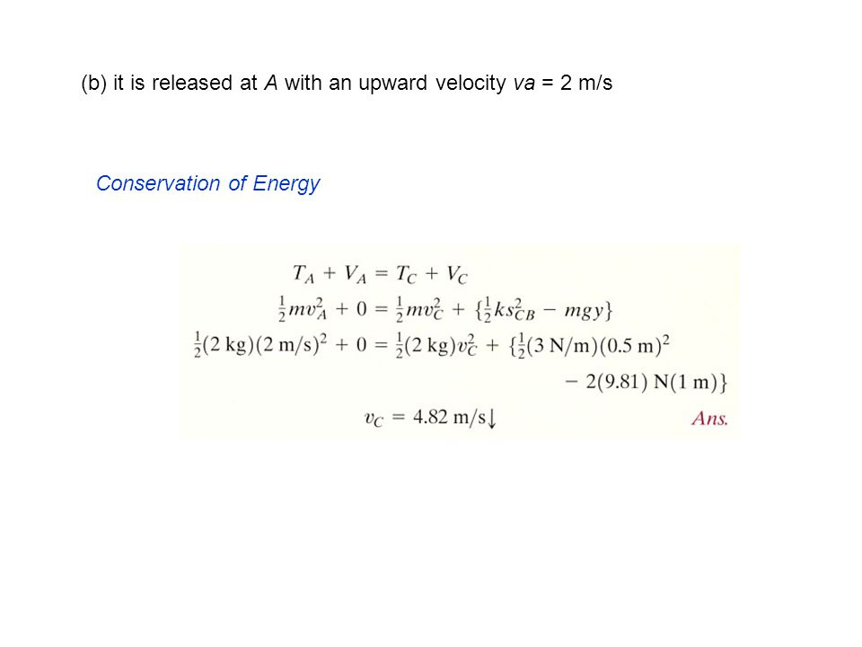 (b) it is released at A with an upward velocity va = 2 m/s Conservation of Energy