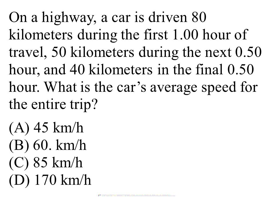 On a highway, a car is driven 80 kilometers during the first 1.00 hour of travel, 50 kilometers during the next 0.50 hour, and 40 kilometers in the fi