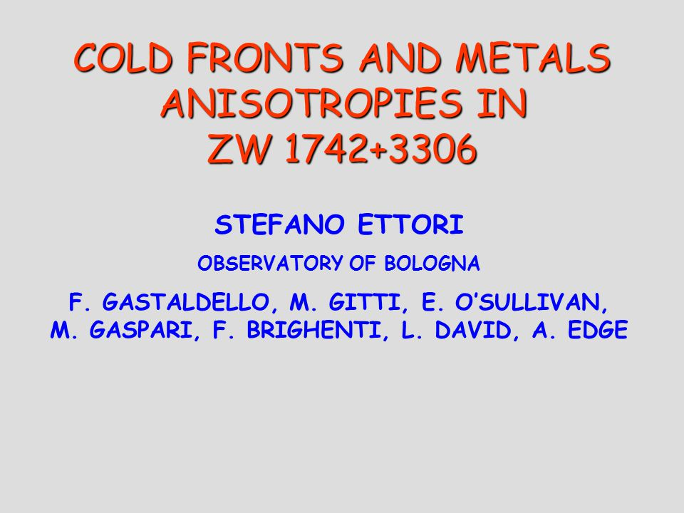 COLD FRONTS AND METALS ANISOTROPIES IN ZW 1742+3306 STEFANO ETTORI OBSERVATORY OF BOLOGNA F.
