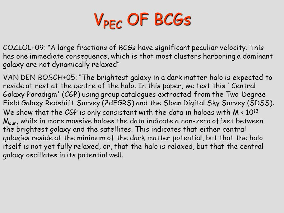 V PEC OF BCGs COZIOL+09: A large fractions of BCGs have significant peculiar velocity.