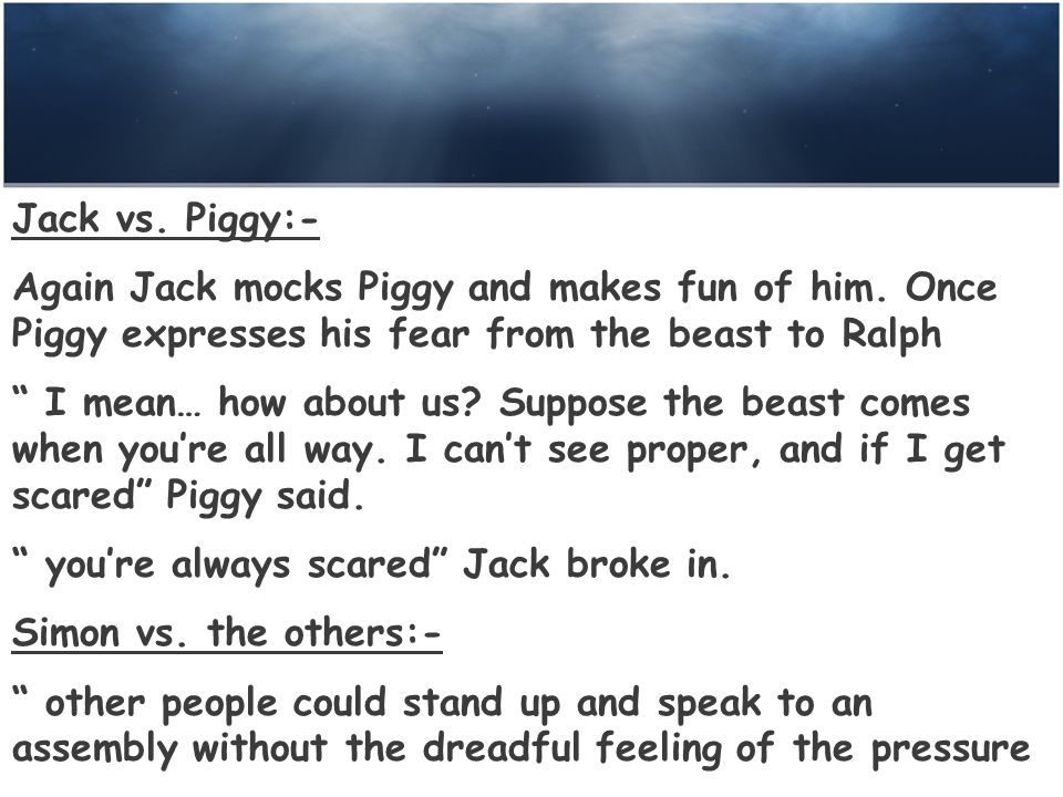 Jack vs. Piggy:- Again Jack mocks Piggy and makes fun of him.