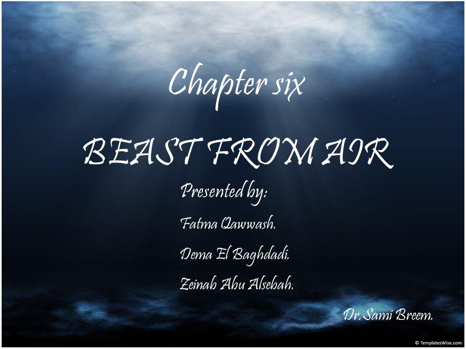 Chapter six BEAST FROM AIR Presented by: Fatma Qawwash. Dema El Baghdadi. Zeinab Abu Alsebah. Dr.Sami Breem.