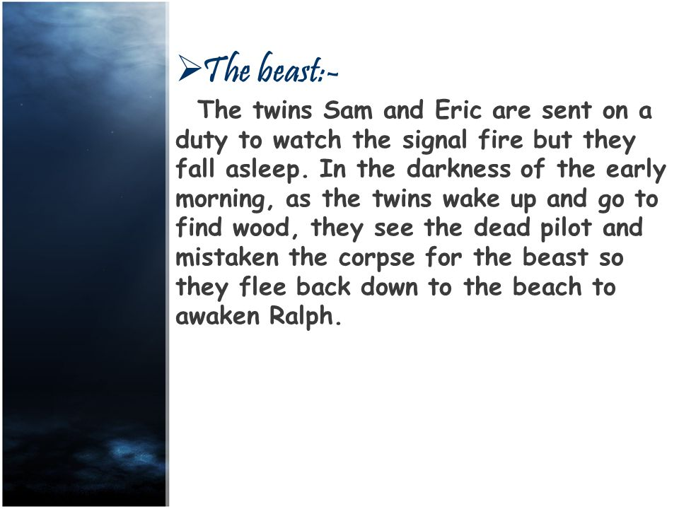  The beast:- The twins Sam and Eric are sent on a duty to watch the signal fire but they fall asleep.