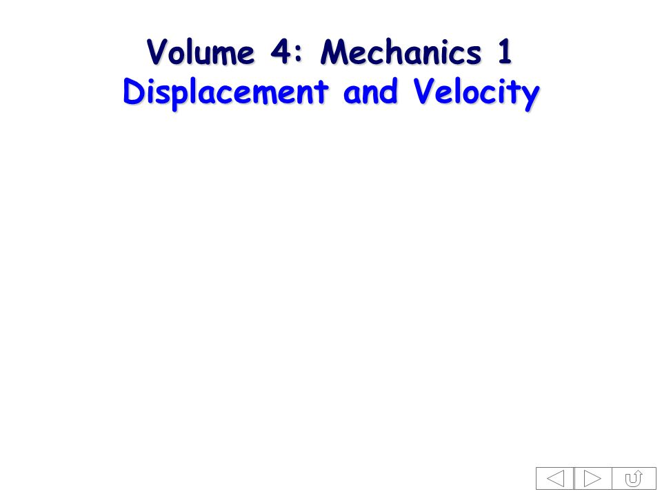 Volume 4: Mechanics 1 Displacement and Velocity