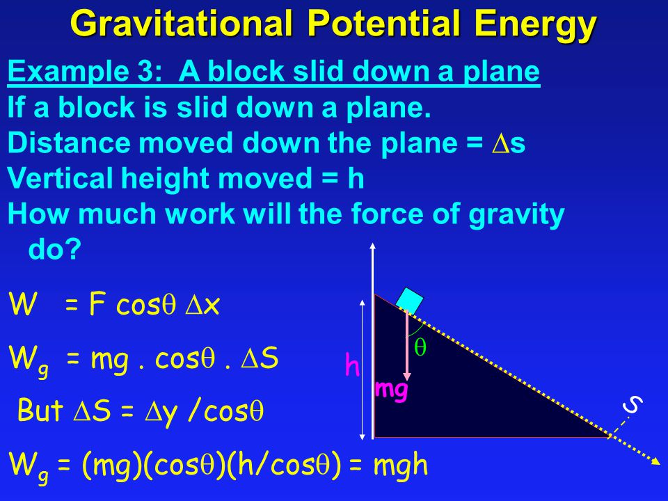 Gravitational Potential Energy Example 3: A block slid down a plane If a block is slid down a plane.