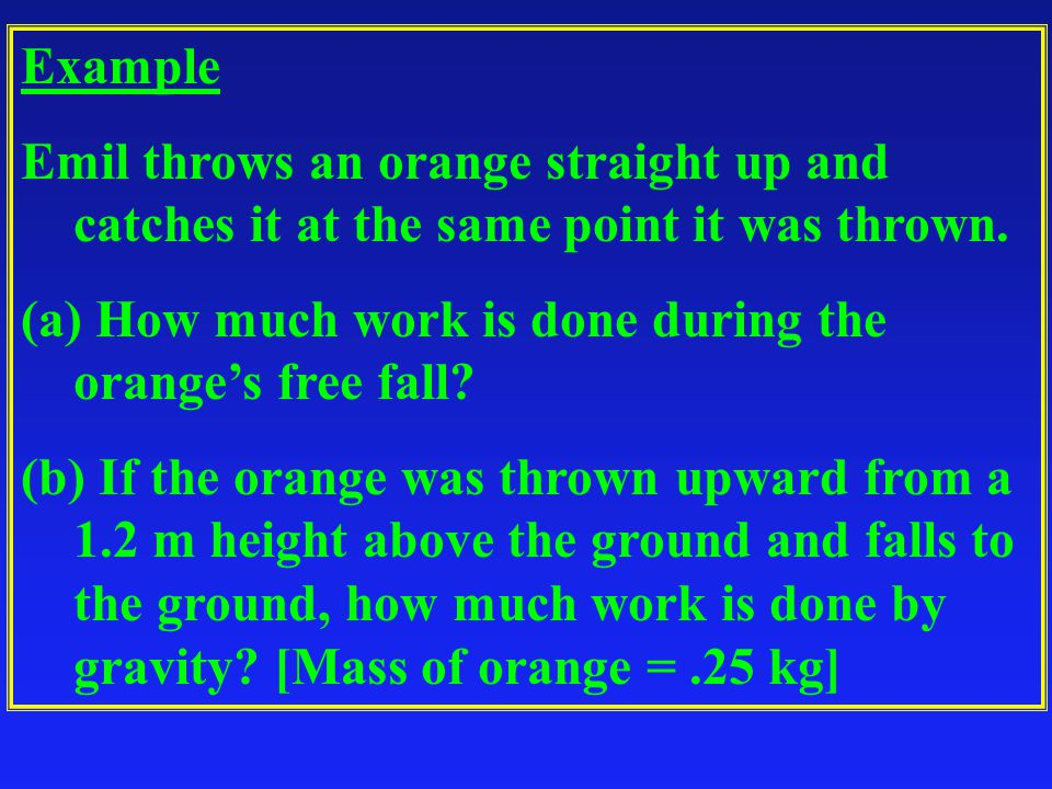 Example Emil throws an orange straight up and catches it at the same point it was thrown.