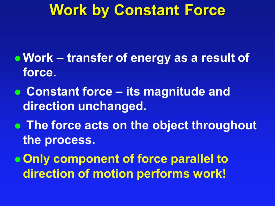 Work by Constant Force l Work – transfer of energy as a result of force.