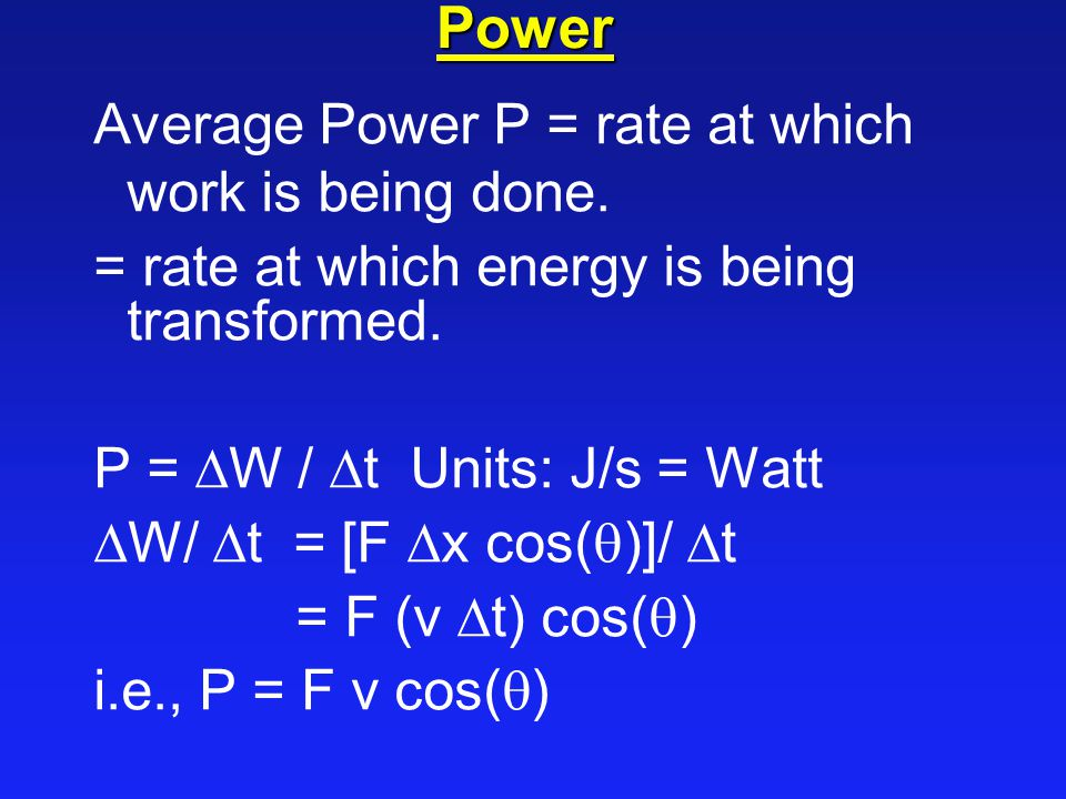 Power Average Power P = rate at which work is being done.