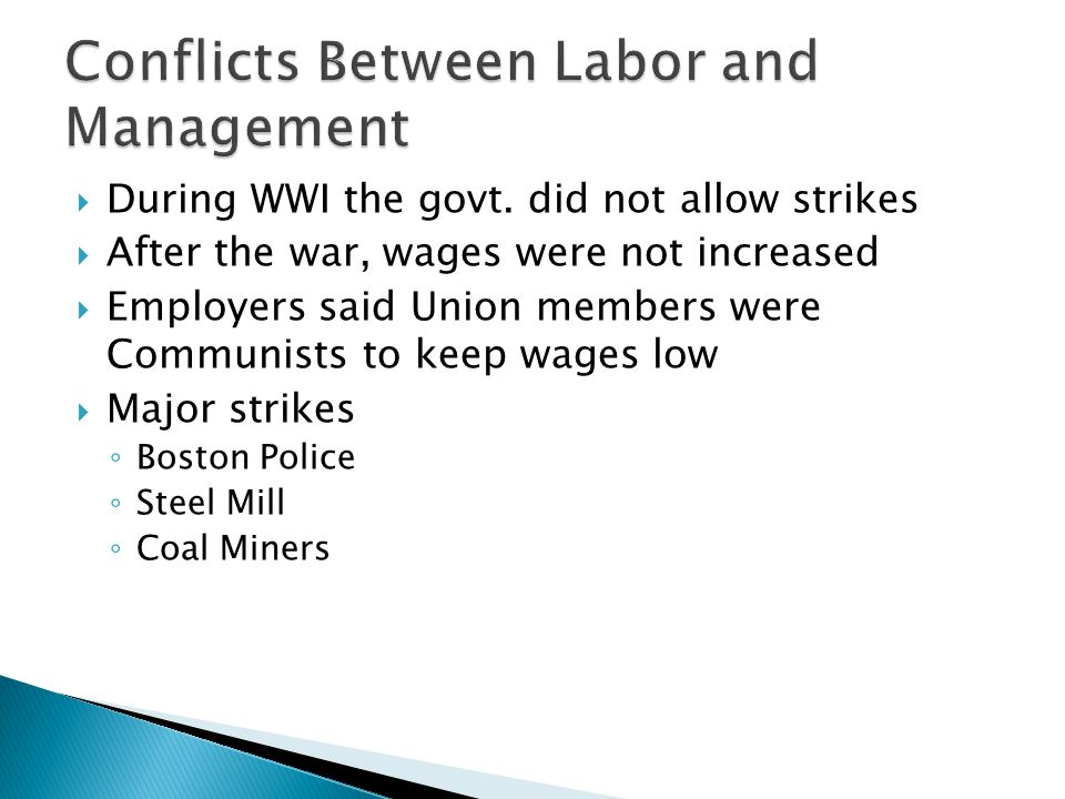  During WWI the govt. did not allow strikes  After the war, wages were not increased  Employers said Union members were Communists to keep wages lo