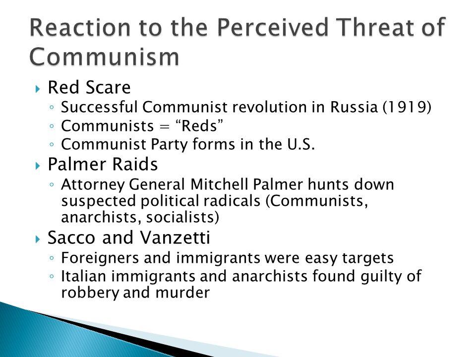 " Red Scare ◦ Successful Communist revolution in Russia (1919) ◦ Communists = ""Reds"" ◦ Communist Party forms in the U.S.  Palmer Raids ◦ Attorney Gen"