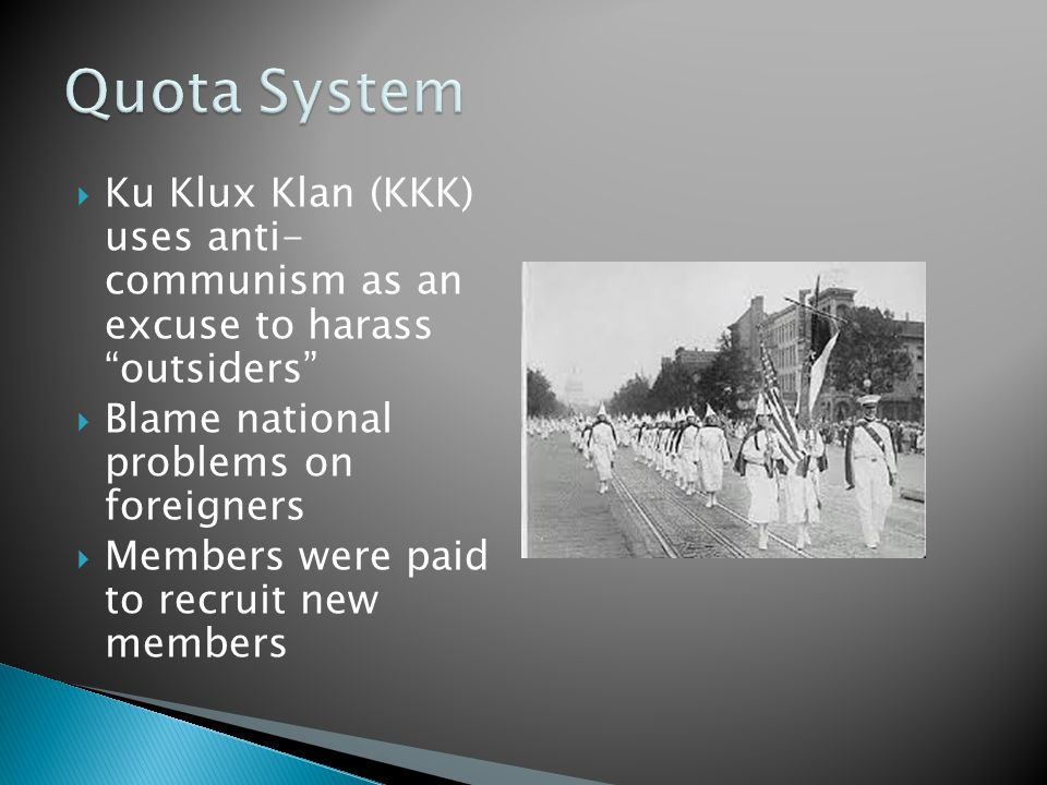  Ku Klux Klan (KKK) uses anti- communism as an excuse to harass outsiders  Blame national problems on foreigners  Members were paid to recruit new members