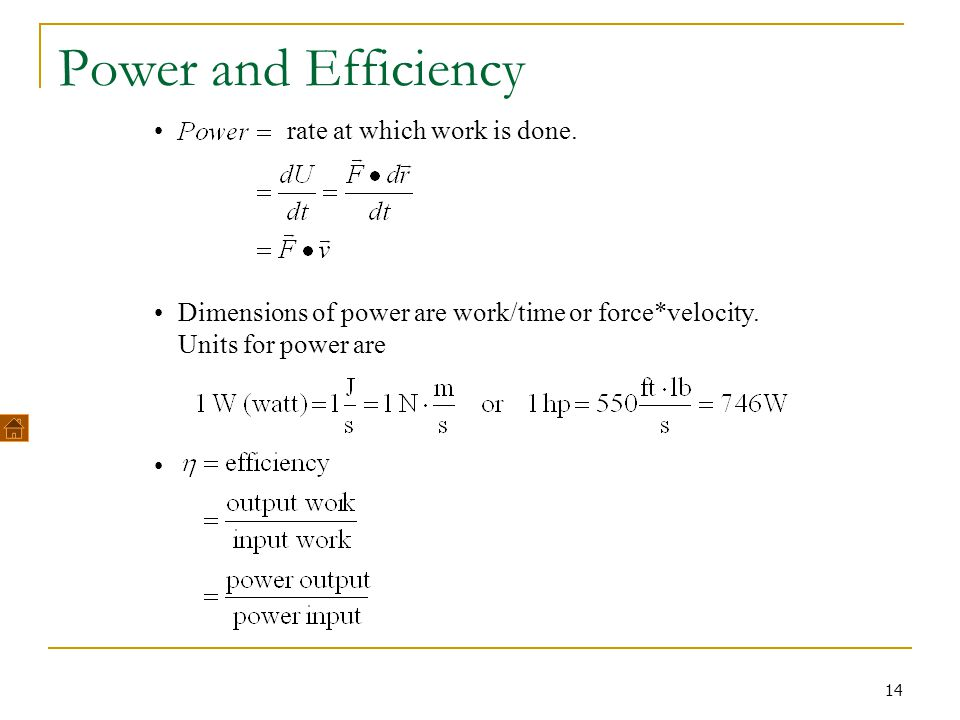 14 Power and Efficiency rate at which work is done. Dimensions of power are work/time or force*velocity. Units for power are