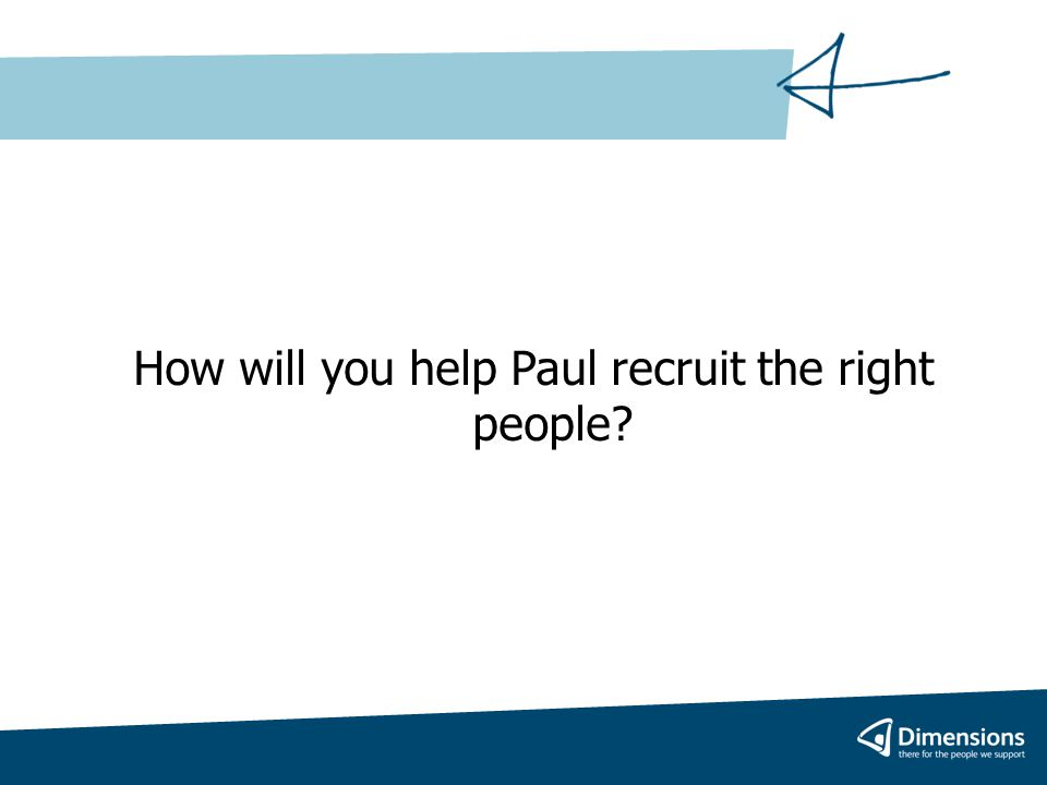 How will you help Paul recruit the right people?