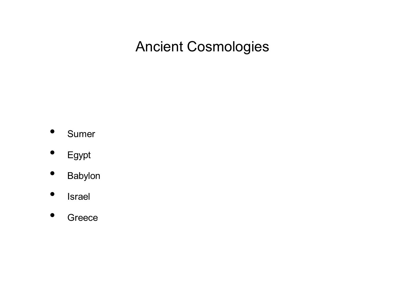 Some Ancient Greek Cosmologies Thales => Water (because of its ability to change form?) Anaxagoras =>All substances are precise mixtures of the basic elements of earth, air, fire, and water.