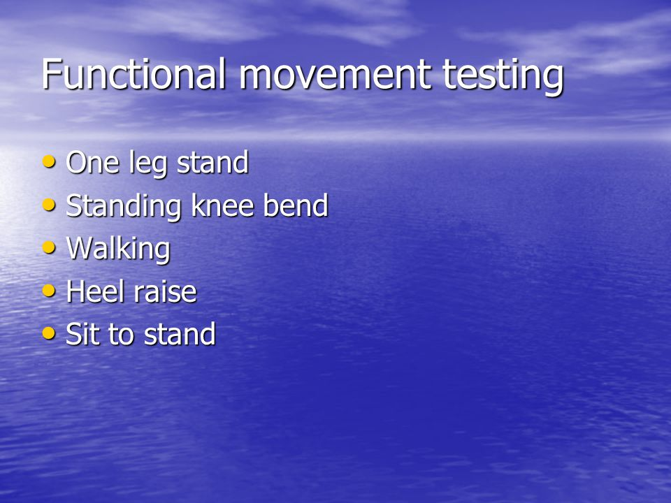 Functional movement testing One leg stand One leg stand Standing knee bend Standing knee bend Walking Walking Heel raise Heel raise Sit to stand Sit t