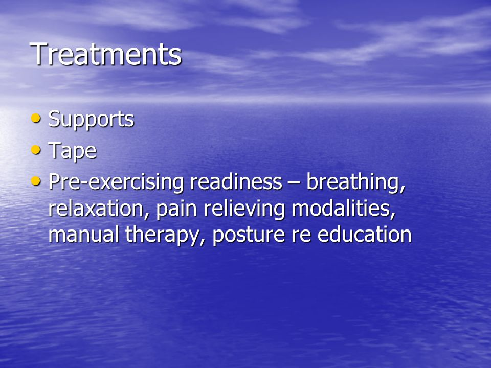 Treatments Supports Supports Tape Tape Pre-exercising readiness – breathing, relaxation, pain relieving modalities, manual therapy, posture re educati