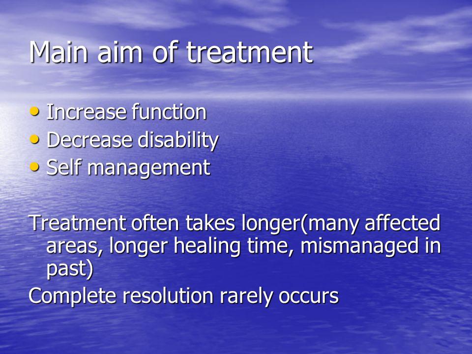 Main aim of treatment Increase function Increase function Decrease disability Decrease disability Self management Self management Treatment often take
