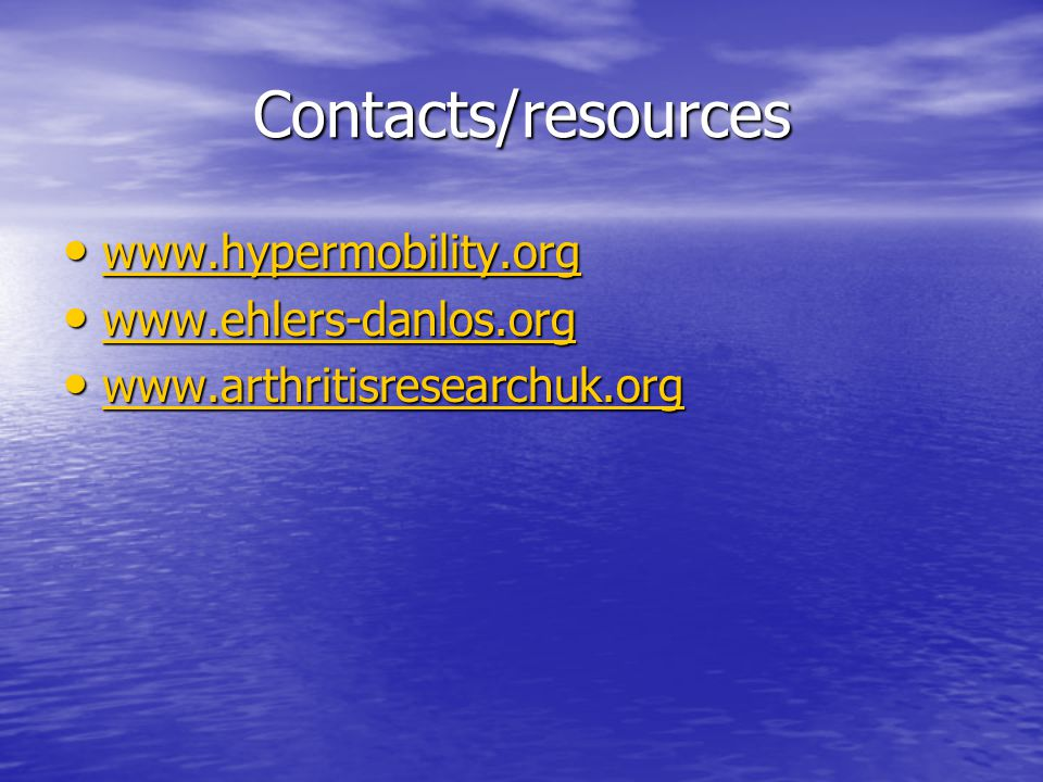 Contacts/resources www.hypermobility.org www.hypermobility.org www.hypermobility.org www.ehlers-danlos.org www.ehlers-danlos.org www.ehlers-danlos.org