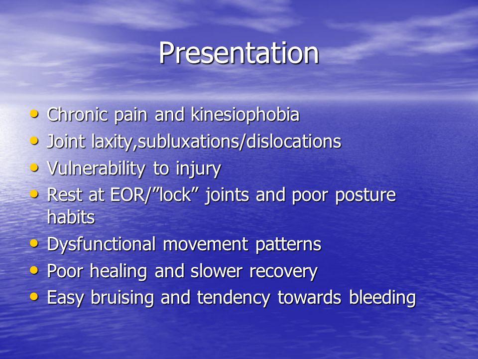 Presentation Chronic pain and kinesiophobia Chronic pain and kinesiophobia Joint laxity,subluxations/dislocations Joint laxity,subluxations/dislocatio