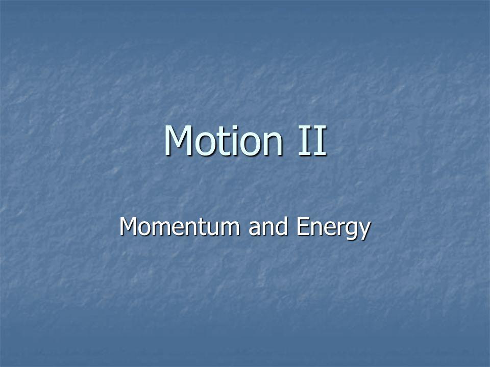 Motion II Momentum and Energy
