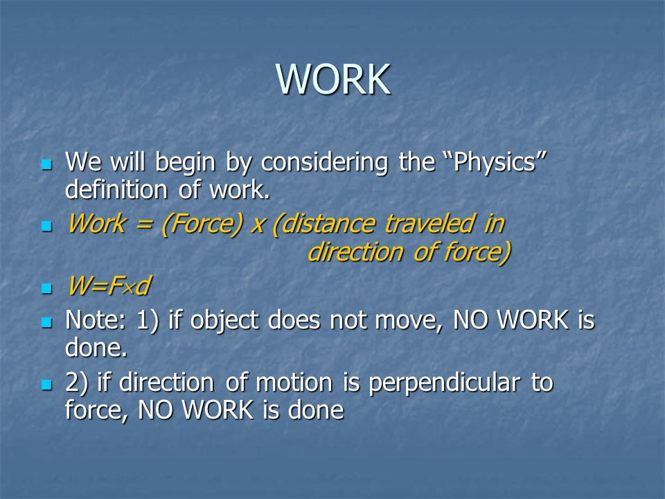 """WORK We will begin by considering the """"Physics"""" definition of work. We will begin by considering the """"Physics"""" definition of work. Work = (Force) x (d"""