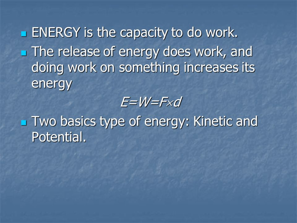 ENERGY is the capacity to do work. ENERGY is the capacity to do work. The release of energy does work, and doing work on something increases its energ