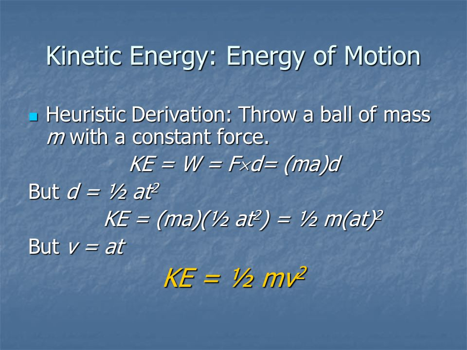 Kinetic Energy: Energy of Motion Heuristic Derivation: Throw a ball of mass m with a constant force. Heuristic Derivation: Throw a ball of mass m with