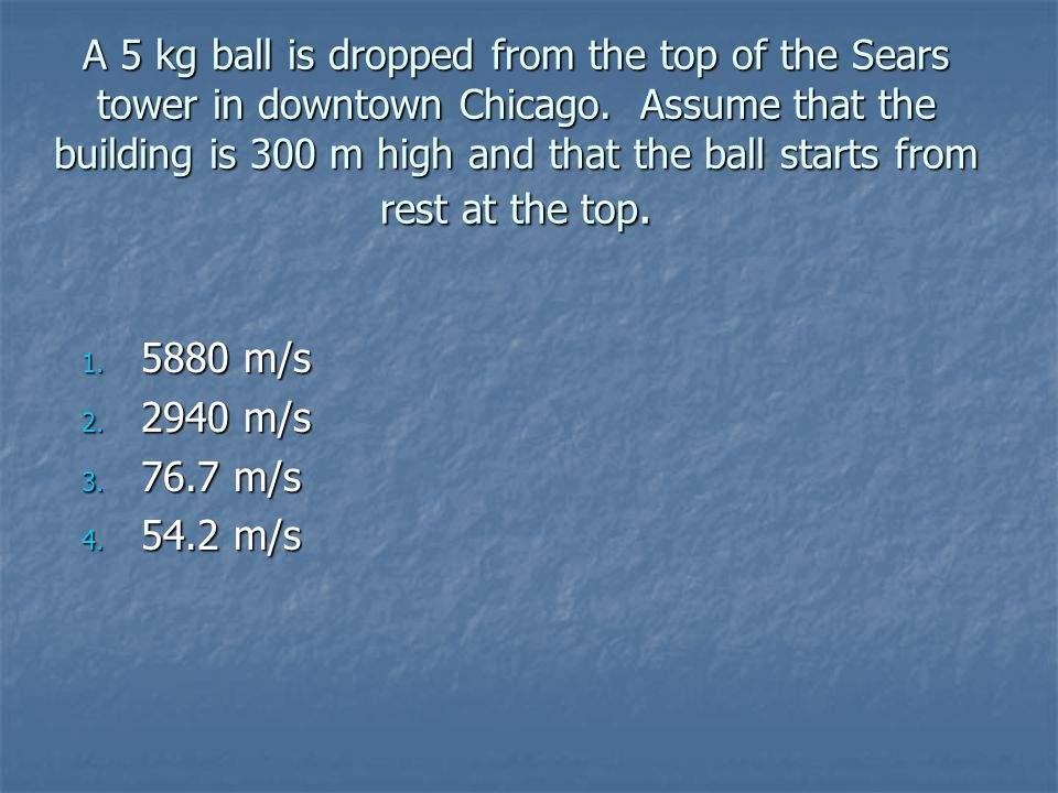 A 5 kg ball is dropped from the top of the Sears tower in downtown Chicago.