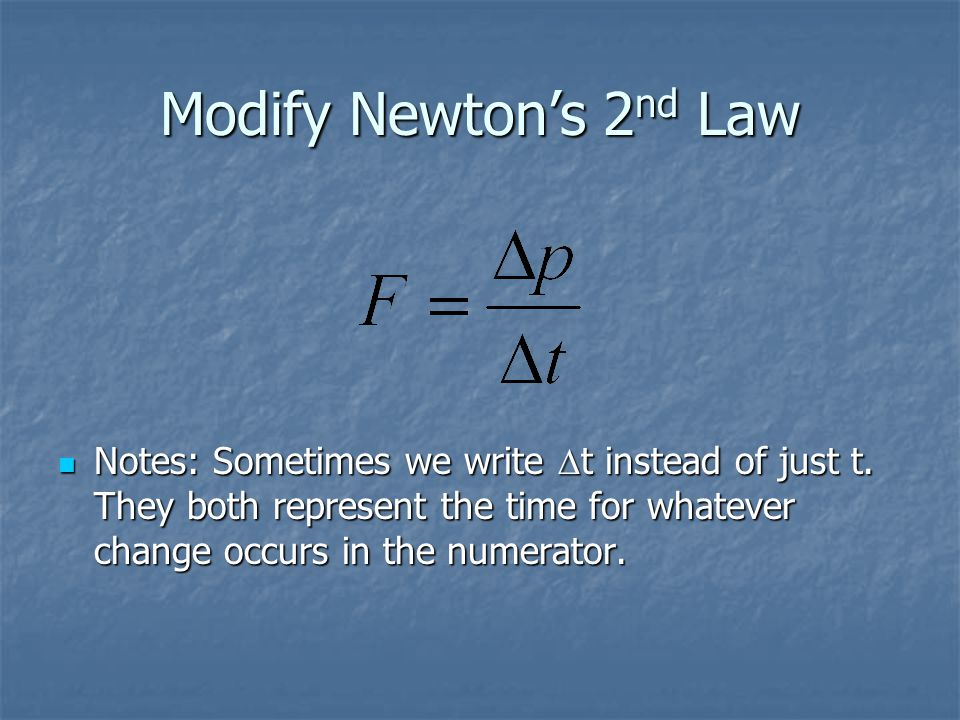 Modify Newton's 2 nd Law Notes: Sometimes we write  t instead of just t.