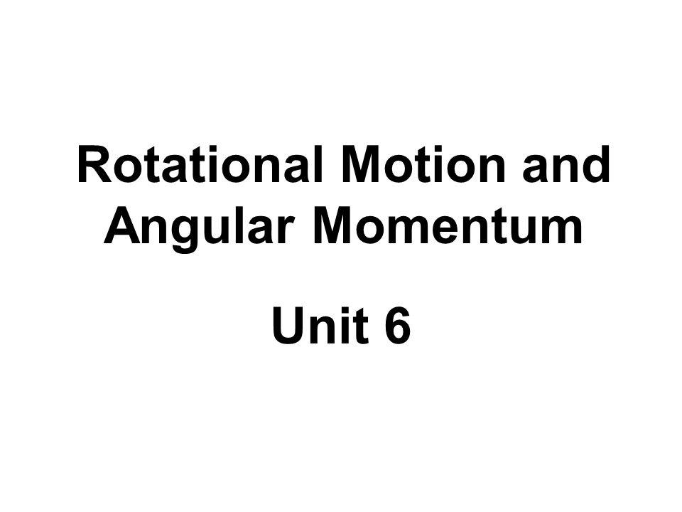 Rotational Motion and Angular Momentum Unit 6