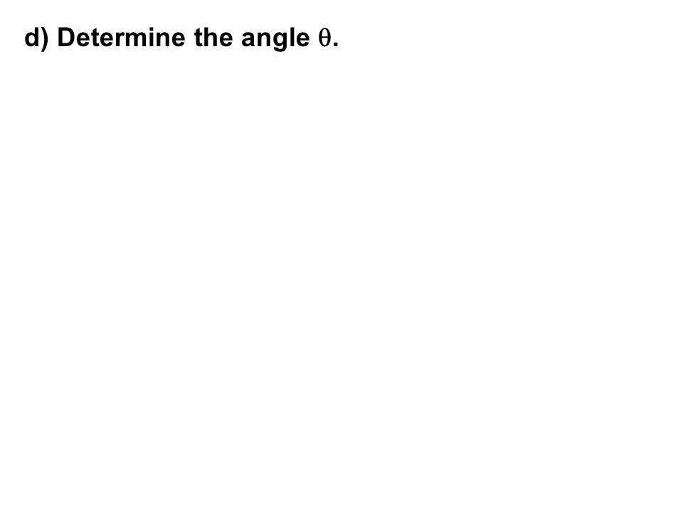 d) Determine the angle .