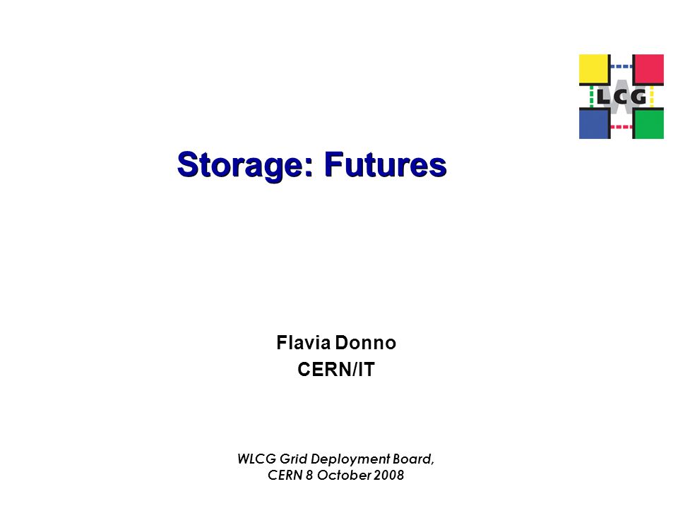Storage: Futures Flavia Donno CERN/IT WLCG Grid Deployment Board, CERN 8 October 2008