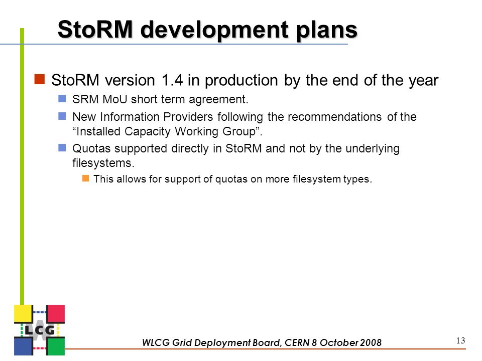 StoRM development plans StoRM version 1.4 in production by the end of the year SRM MoU short term agreement.