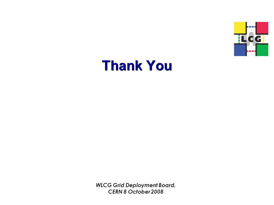 Thank You WLCG Grid Deployment Board, CERN 8 October 2008