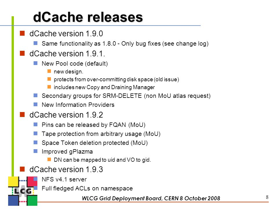 dCache releases dCache version 1.9.0 Same functionality as 1.8.0 - Only bug fixes (see change log) dCache version 1.9.1.