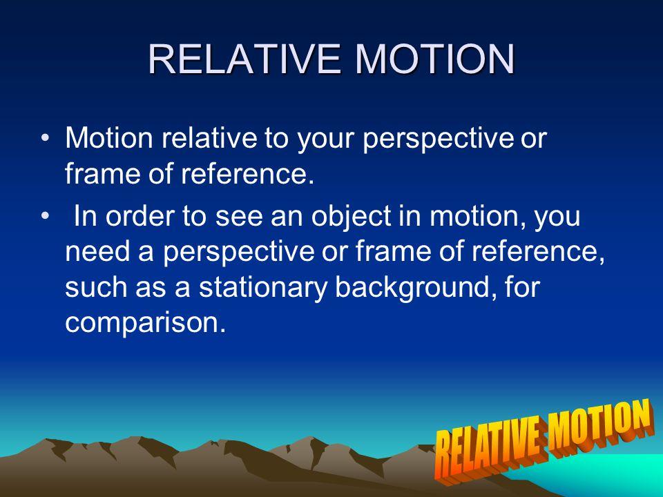 RELATIVE MOTION WEB SITES http://www.phy.ntnu.edu.tw/java/relativeVe locity/relativeVelocity.htmlhttp://www.phy.ntnu.edu.tw/java/relativeVe locity/rel