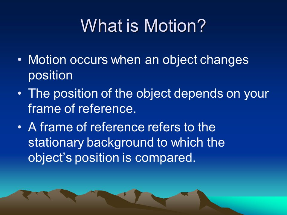 Motion Notes— What is motion. Motion is relative Displacement vs.