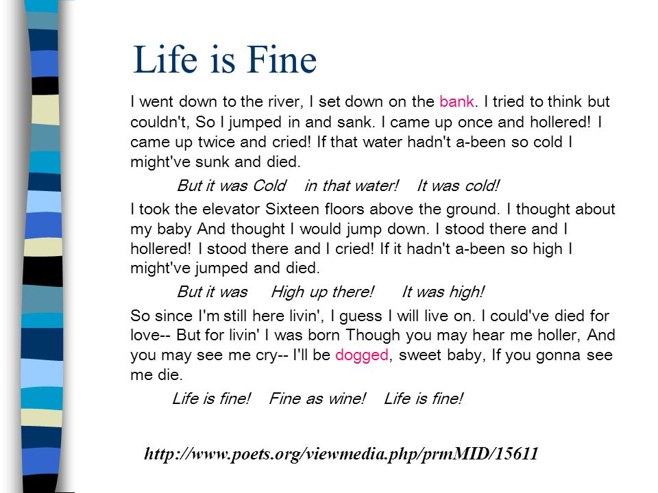 Life is Fine I went down to the river, I set down on the bank.