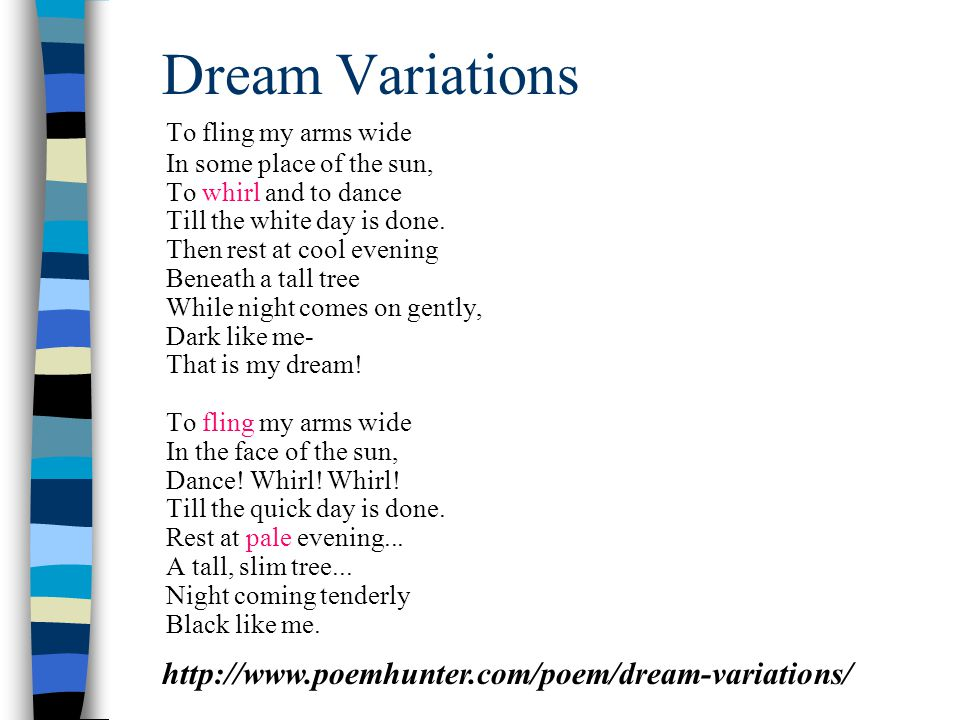 Dream Variations To fling my arms wide In some place of the sun, To whirl and to dance Till the white day is done.