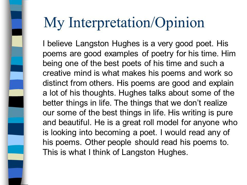 My Interpretation/Opinion I believe Langston Hughes is a very good poet.