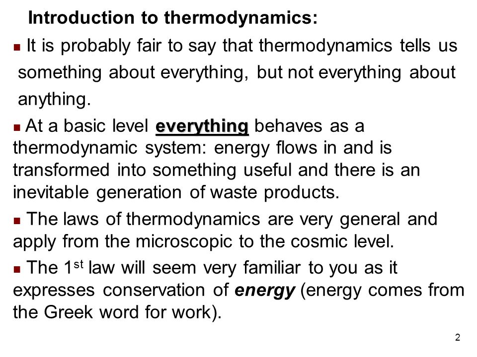 2 Introduction to thermodynamics: It is probably fair to say that thermodynamics tells us something about everything, but not everything about anything.