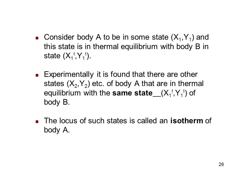 26 Consider body A to be in some state (X 1,Y 1 ) and this state is in thermal equilibrium with body B in state (X 1 !,Y 1 .
