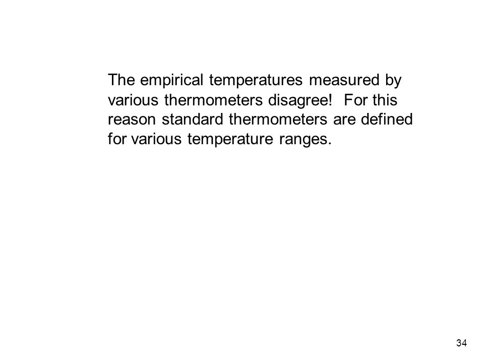 34 The empirical temperatures measured by various thermometers disagree.