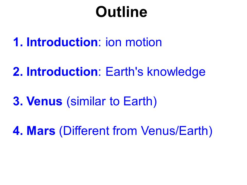 1. Introduction: ion motion 2. Introduction: Earth s knowledge 3.
