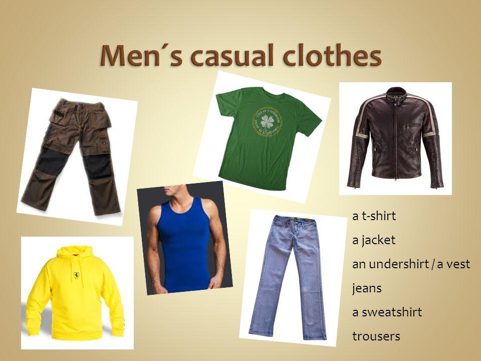 a t-shirt a jacket an undershirt / a vest jeans a sweatshirt trousers